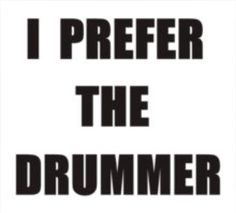 Drummers know how to BANG....their drums:)