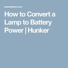How to Convert a Lamp to Battery Power | Hunker