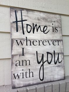 Home is wherever I am with you wooden sign. I will definitely be making this for my home. Esterline