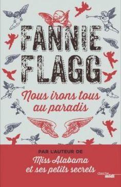 Découvrez Nous irons tous au paradis de Fanny Flagg sur Booknode, la communauté du livre