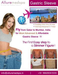 Gastric sleeve surgery is procedure which works by reducing your stomach size by Celebrity Gastric sleeve surgeon Dr. Milan Doshi. Fly to India for Gastric sleeve surgery (also known as Sleeve Gastrectomy) at affordable price/cost compare to Doha, Ar Rayyan,QATAR at Alluremedspa, Mumbai, India.   For more info- http://Cosmeticsurgery-qatar.com/