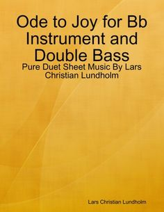 Buy Ode to Joy for Bb Instrument and Double Bass - Pure Duet Sheet Music By Lars Christian Lundholm by  Lars Christian Lundholm and Read this Book on Kobo's Free Apps. Discover Kobo's Vast Collection of Ebooks and Audiobooks Today - Over 4 Million Titles!