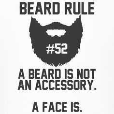 "Beard rule no. 52: ""A beard is not an accessory. A face is."