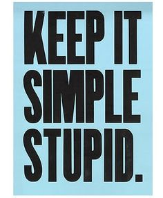 """Keep It Simple.  This is my philosophy...however, I usually say """"sistah"""" or """"sister"""" instead of """"stupid!"""""""