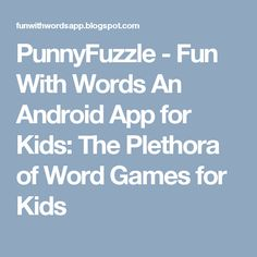 PunnyFuzzle - Fun With Words An Android App for Kids: The Plethora of Word Games for Kids