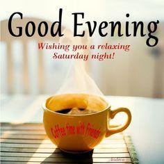 Good Evening-Wishing you a relaxing Saturday night!
