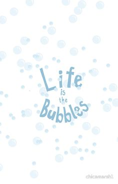 life is the bubbles by chicamarsh1