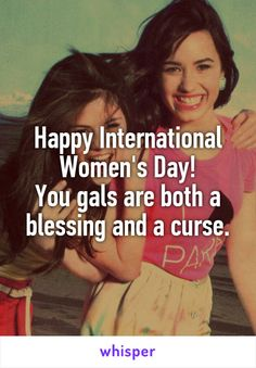 """Someone from Wichita, Kansas, US posted a whisper, which reads """"Happy International Women's Day! You gals are both a blessing and a curse. Discover Quotes, Whisper Confessions, Happy International Women's Day, A Blessing, Ladies Day, Inspiring Quotes, Purpose, Funny Stuff, Blessed"""