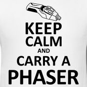 Keep Calm and Carry a Phaser
