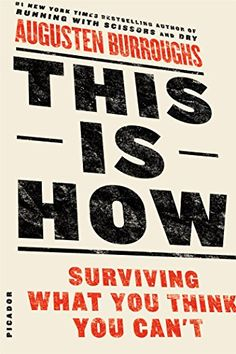 This Is How: Surviving What You Think You Can't by Augusten Burroughs http://www.amazon.com/dp/1250032105/ref=cm_sw_r_pi_dp_IjYEwb0RZCJGD