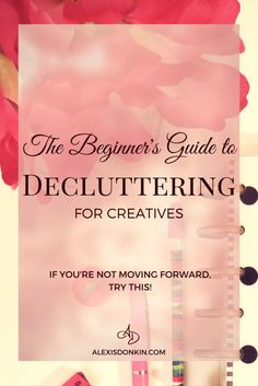 The Beginner's Guide to Decluttering for Creatives - find out why we hold onto stuff, the benefits of decluttering, and how to do it in this guide sized post! Click to read now or pin for later!