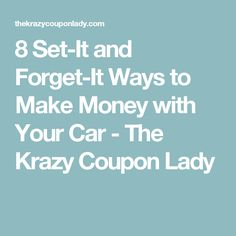 8 Set-It and Forget-It Ways to Make Money with Your Car - The Krazy Coupon Lady