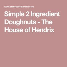 Simple 2 Ingredient Doughnuts - The House of Hendrix 2 Ingredients, Carrot Cake, Doughnuts, Carrots, I Am Awesome, Fat, Homemade, Simple, Recipes