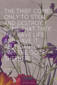 The thief comes only to steal and destroy. I came that they may have life and have it abundantly. I am the good shepherd. - John 10:10 & 11 | Katelyn made this with Spoken.ly