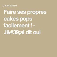 Faire ses propres cakes pops facilement ! - J'ai dit oui