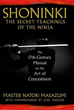 Shoninki: The Secret Teachings of the Ninja: The 17th-Century Manual on the Art of Concealment by Master Natori Masazumi, http://www.amazon.com/dp/1594773432/ref=cm_sw_r_pi_dp_4cZEqb0D63FTB