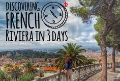 We would like to share with you some tips about visiting Cote D'Azur or French Riviera in 3 days: Nice, Cannes, Monaco, St. Tropez and Saint Paul de Vence
