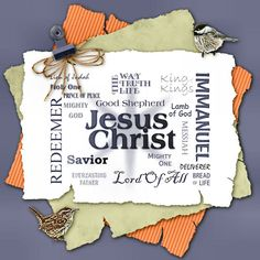 """Jesus Christ so many names to describe how Amazing you are!    """"The name which is above every name."""" ~ Philippians 2:9"""