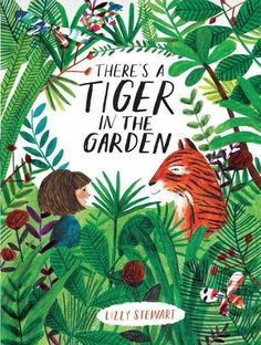 There's a Tiger in the Garden by Lizzy Stewart