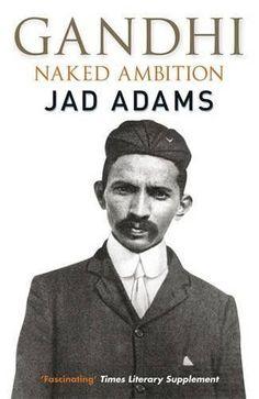 Gandhi: Naked Ambition