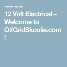 12 Volt Electrical – Welcome to OffGridSkoolie.com!