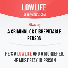 """""""Lowlife"""" means a criminal or disreputable person. Example: He's a lowlife and a murderer, he must stay in prison. #slang #saying #sayings #phrase #phrases #expression #expressions #english #englishlanguage #learnenglish #studyenglish #language #vocabulary #dictionary #grammar #efl #esl #tesl #tefl #toefl #ielts #toeic #englishlearning #lowlife #criminal #disreputable"""