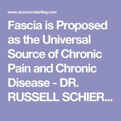 Fascia is Proposed as the Universal Source of Chronic Pain and Chronic Disease - DR. RUSSELL SCHIERLING