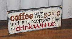 COFFEE keeps me Going until it is acceptable to drink WINE Sign/Cute Sign/Hand painted/Coffee Decor