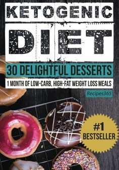 Ketogenic Diet 30 Delightful Desserts 1 Month of Low Carb High Fat Weight Loss Meals -- More info could be found at the image url.