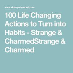 100 Life Changing Actions to Turn into Habits - Strange & CharmedStrange & Charmed