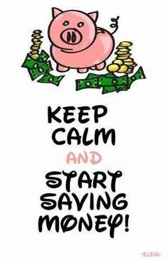 KEEP CALM AND START SAVING MONEY - created by eleni by loretta