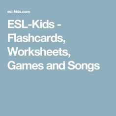 ESL-Kids - Flashcards, Worksheets, Games and Songs