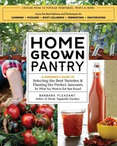 Homegrown Pantry : a Gardener's Guide to Selecting the Best Varieties & Planting the Perfect Amounts for What You Want to Eat Year-Round by Barbara Pleasant