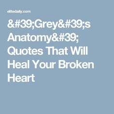 'Grey's Anatomy' Quotes That Will Heal Your Broken Heart