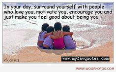 In your day surround yourself with people.. - WooPhotos
