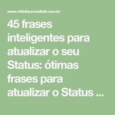 45 frases inteligentes para atualizar o seu Status: ótimas frases para atualizar o Status do facebook, whatsapp ou twitter. 1. Preocupe-se mais co Martin Luther King, Ph, Math Equations, Facebook, Twitter, Texts, Good Quotes, Cute Words, Life Motivation