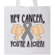 Hey Brain Cancer You're a Loser Tote Bag - White | Cancer Shirts | Disease Apparel | Awareness Ribbon Colors