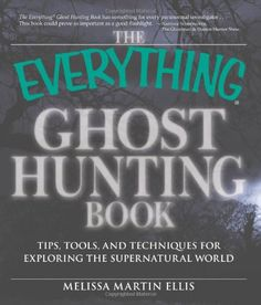 The Everything Ghost Hunting Book: Tips, tools, and techniques for exploring the supernatural world (Everything (New Age))