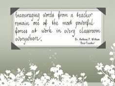 Encouraging words from a teacher remain one of the most powerful forces at work in every classroom everywhere.