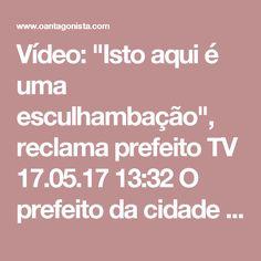 """Vídeo: """"Isto aqui é uma esculhambação"""", reclama prefeito  TV 17.05.17 13:32 O prefeito da cidade de Trizidela do Vale, no Maranhão, divulgou um vídeo detonando a organização da Marcha dos Prefeitos, em Brasília. """"Isto aqui é uma esculhambação. (A Confederação Nacional de Municípios) cobra uma mensalidade mensal (sic) e chega aqui não tem onde a gente sentar"""", disse Fred Maia, do PMDB. Sem as verbas generosas dos últimos anos, os prefeitos estão mais sensíveis."""