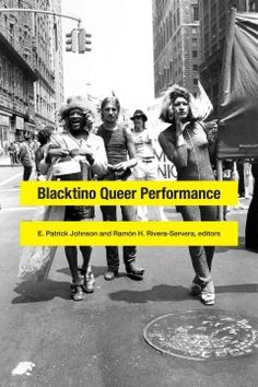 Blacktino queer performance / E. Patrick Johnson and Ramón H. Rivera-Servera, editors. Hayden Library Stacks 	PN1590.G39 B533 2016