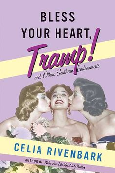 Mixed reviews, but I'm curious enough to read it >> Bless Your Heart, Tramp! Celia Rivenbark