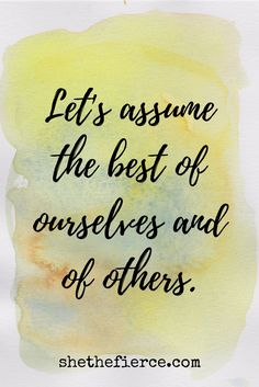 We Are Loved: The Benefit of Assuming the Best   How many times do we jump to unpleasant conclusions about others, and even ourselves? There is huge benefit in assuming the best of people - here are some examples of what that looks like in practice. Love   Defensiveness   Forgiveness