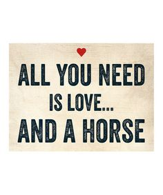 Take a look at this Ivory 'Love and a Horse' Print by Curious Print Co. on #zulily today! Haha I love horses!