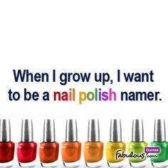 When I grow up I want to be a nail polish namer.