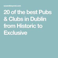 20 of the best Pubs & Clubs in Dublin from Historic to Exclusive