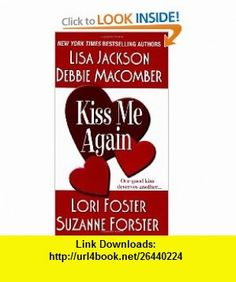 Kiss Me Again (Zebra Contemporary Romance) (9780821778883) Lisa Jackson, Lori Foster, Suzanne Forster, Debbie Macomber , ISBN-10: 0821778889  , ISBN-13: 978-0821778883 ,  , tutorials , pdf , ebook , torrent , downloads , rapidshare , filesonic , hotfile , megaupload , fileserve