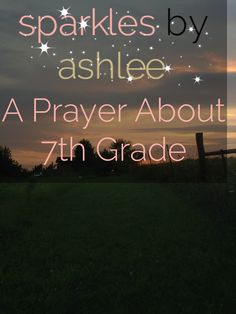 A Prayer About 7th Grade by Sparkles by Ashlee: faith, funny, & fulfilling dreams