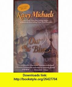 OUT OF THE BLUE (9780979885617) KASEY MICHAELS , ISBN-10: 0979885612  , ISBN-13: 978-0979885617 ,  , tutorials , pdf , ebook , torrent , downloads , rapidshare , filesonic , hotfile , megaupload , fileserve