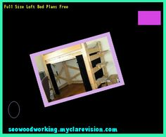 Full Size Loft Bed Plans Free 183428 - Woodworking Plans and Projects!